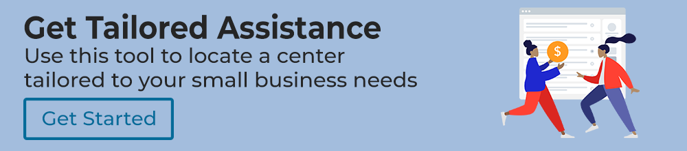 Get Tailored Assistance. Use this tool to locate a center tailored to your small business needs.